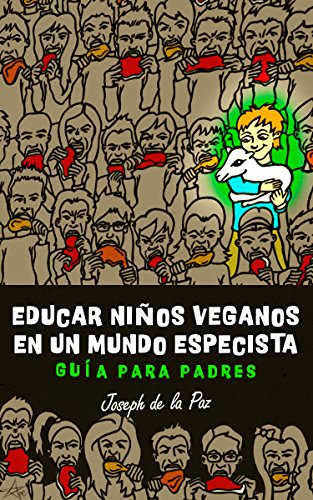 Educar niños veganos en un mundo especista: Guía para padres