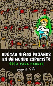 libro Educar ninos veganos en un mundo especista - Guia para padres de Joseph de la Paz